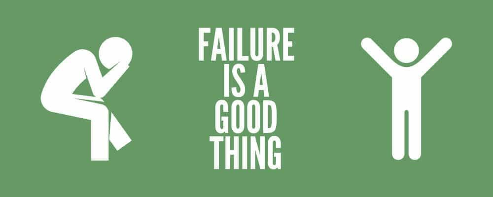 Failure is a Good Thing