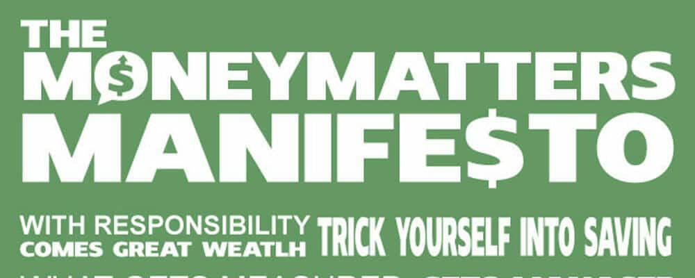 The Money Matters Manifesto: With responsibility comes great wealth. Trick yourself into saving.