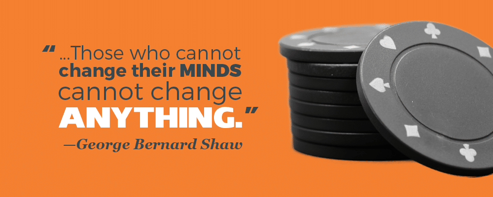 """...Those who cannot change their minds cannot change anything."" —George Bernard Shaw"