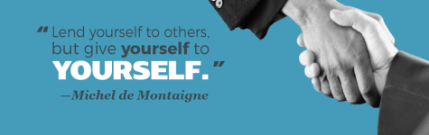 """Lend yourself to others, but give yourself to yourself."" —Michel de Montaigne"