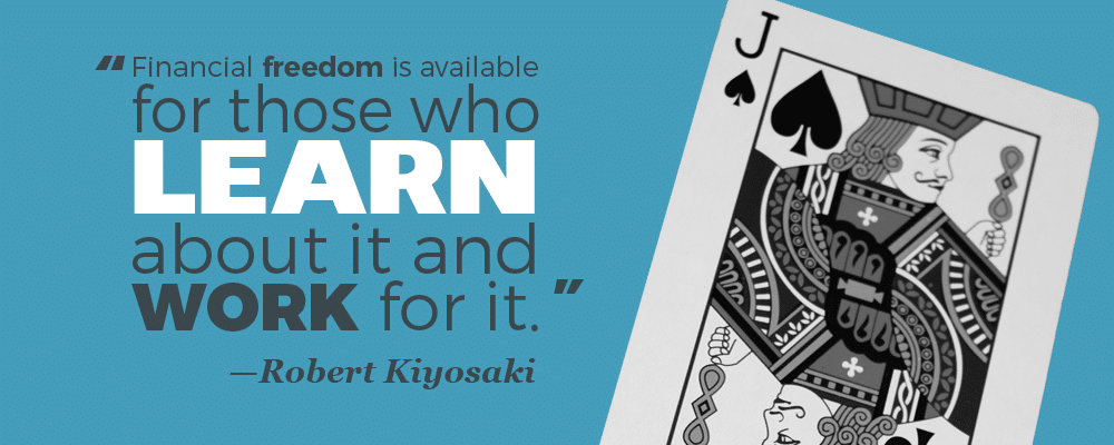 """Financial freedom is available for those who learn about it and work for it."" —Robert Kiyosaki"