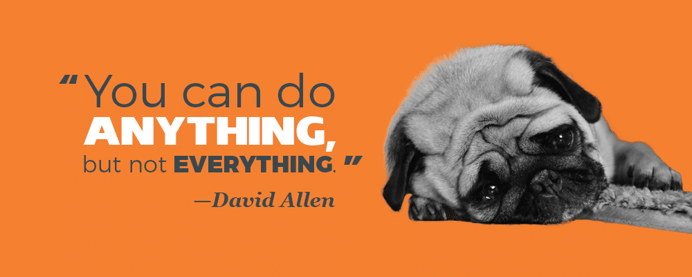 """You can do anything, but not everything."" —David Allen"