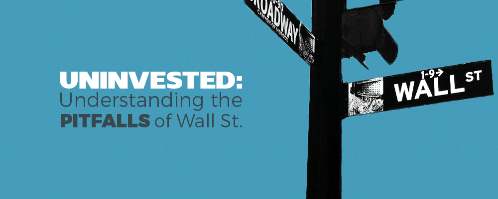 Uninvested: Understanding the Pitfalls of Wall St.