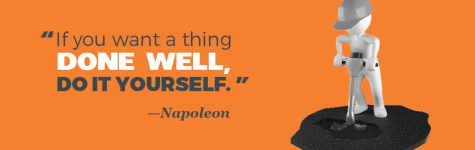 """If you want a thing done well, do it yourself."" —Napoleon"