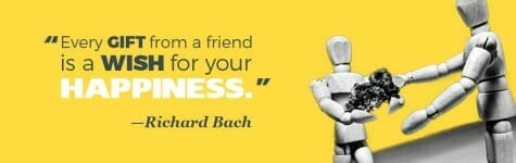 """Every gift from a friend is a wish for your happiness."" —Richard Bach"