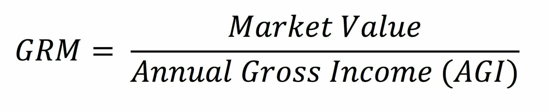 GRM is Market Value divided by Annual Gross Income (AGI).