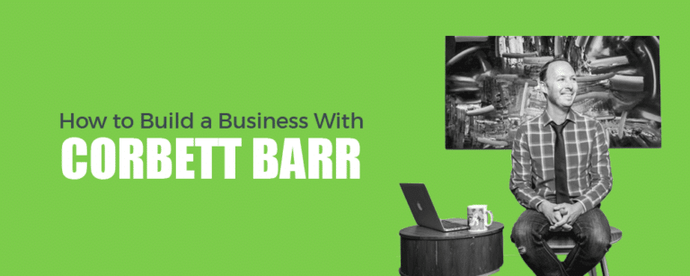 How to Build a Business With Corbett Barr